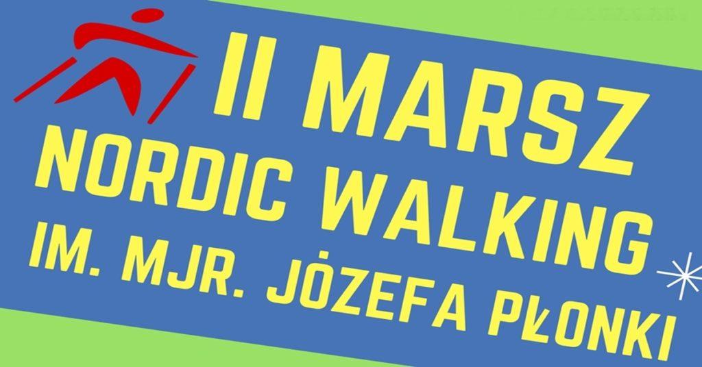 Zapraszamy na II Marsz Nordic Walking im mjr. Józefa Płonki